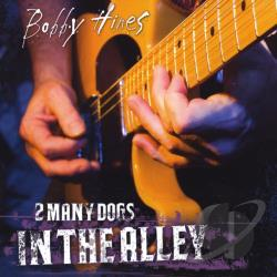 Hines, Bob - 2 Many Dogs In The Alley CD Cover Art