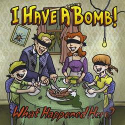 I Have a Bomb! - What Happened Here? CD Cover Art