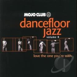 Mojo Club Presents Dancefloor Jazz, Vol. 8: Love the One You're With CD Cover Art