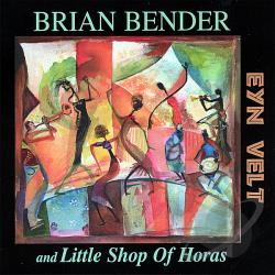 Bender, Brian & Little Shop Of Horas - Eyn Velt CD Cover Art