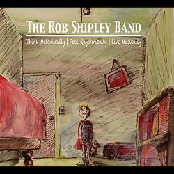 Rob Shipley Band - Think Melodically Feel Rhythmically Live Musically CD Cover Art