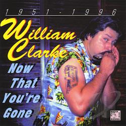 Clarke, William - Now That You're Gone CD Cover Art