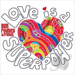 Rudnick, Ben & Friends - Love is a Superpower CD Cover Art