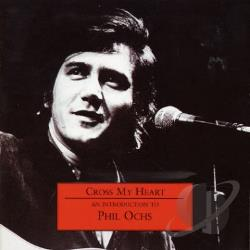 Ochs, Phil - Cross My Heart: An Introduction To Phil Ochs CD Cover Art