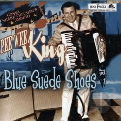 King, Pee Wee - Blue Suede Shoes: Gonna Shake This Shack Tonight CD Cover Art