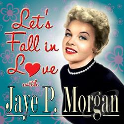 Morgan, Jaye P. - Let's Fall in Love with Jaye P. Morgan CD Cover Art