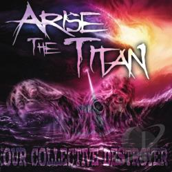 Arise The Titan - Our Collective Destroyer CD Cover Art