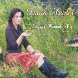 Heidel, Dana - I Always Wanted To Fly CD Cover Art