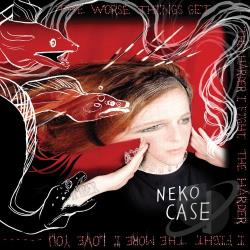Neko Case � The Worse Things Get, The Harder I Fight, The Harder I Fight, The More I Love You