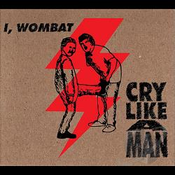 I Wombat - Cry Like A Man CD Cover Art
