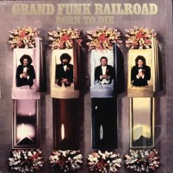 Grand Funk Railroad - Born to Die CD Cover Art