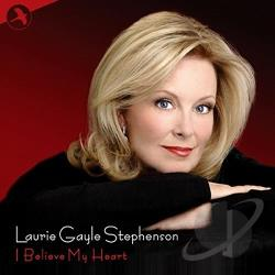 Stephenson, Laurie Gayle - I Believe My Heart CD Cover Art