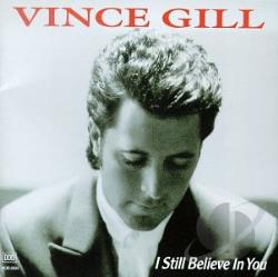 Gill, Vince - I Still Believe in You CD Cover Art