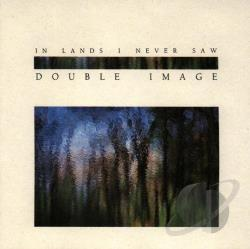 Double Image / Friedman, David / Samuels, David - In Lands I Never Saw CD Cover Art
