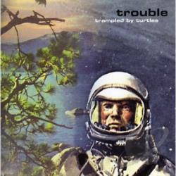Trampled By Turtles - Trouble CD Cover Art