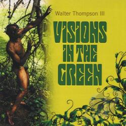 Thompson, Walter 3rd - Visions In The Green CD Cover Art
