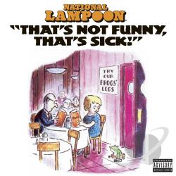National Lampoon - That's Not Funny, That's Sick CD Cover Art