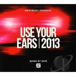 Noir Music Presents 'Use Your Ears' 2013 CD Cover Art