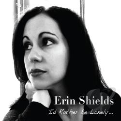 Shields, Erin - I'd Rather Be Lonely... CD Cover Art