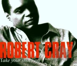 Cray, Robert - Take Your Shoes Off CD Cover Art