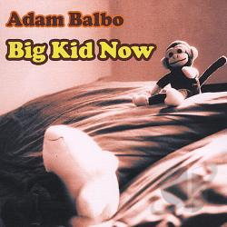 Balbo, Adam - Big Kid Now CD Cover Art