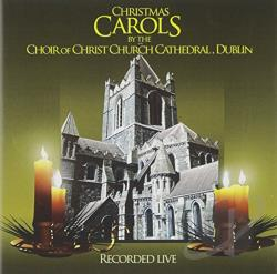 Christ Church Cathedral Choir - Christmas Carols by the Choir of Christ Church Cathedral, Dublin CD Cover Art