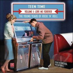 Teen Time - The Young Years of Rock & Roll, Vol. 1: Love Me Forever CD Cover Art