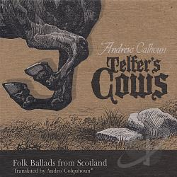 Calhoun, Andrew - Telfer's Cows: Folk Ballads from Scotland CD Cover Art