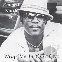 Emmett North Jr. - Wrap Me in Your Love CD Cover Art