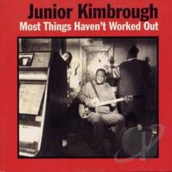 Kimbrough, Junior - Most Things Haven't Worked Out LP Cover Art