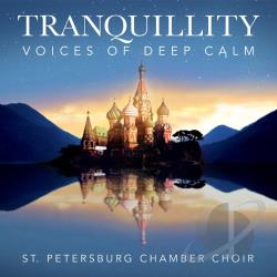 St. Petersburg Chamber Choir - Tranquillity: Voices of Deep Calm CD Cover Art
