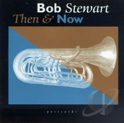 Bob Stewart (Tuba) - Then & Now CD Cover Art