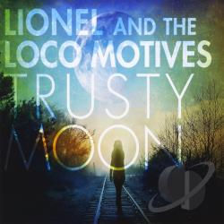 Lionel & The Loco Motives - Trusty Moon CD Cover Art
