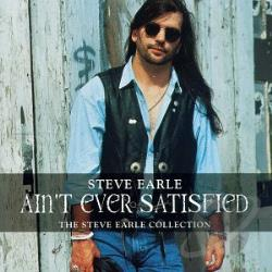 Earle, Steve - Ain't Ever Satisfied: The Steve Earle Collection CD Cover Art