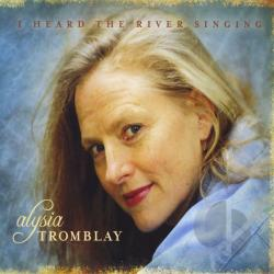 Alysia Tromblay - I Heard The River Singing CD Cover Art