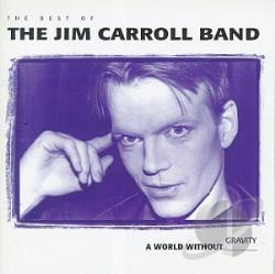 Carroll, Jim - World Without Gravity: The Best of the Jim Carroll Band CD Cover Art