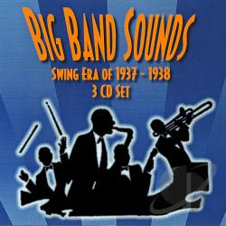 BIG BAND SOUNDS / Various Artists - Big Band Sounds: Swing Era 1937-1938 CD Cover Art