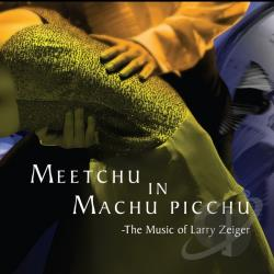 Zeiger, Larry - Meetchu In Machu Picchu-The Music Of Larry Zeiger CD Cover Art