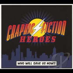 Graphic Fiction Heroes - Who Will Save Us Now? CD Cover Art