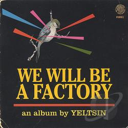 Yeltsin - We Will Be A Factory CD Cover Art