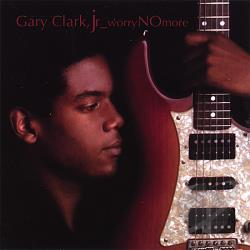 Clark, Gary JR. - Worry No More CD Cover Art