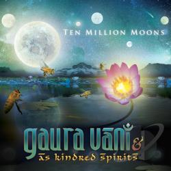Gaura Vani & As Kindred Spirits - Ten Million Moons CD Cover Art