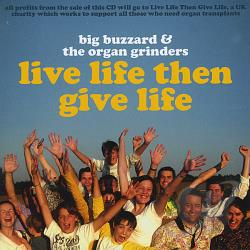 Big Buzzard & The Organ Grinders - Live Life Then Give Life CD Cover Art