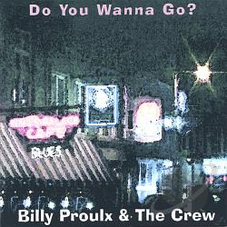 Proulx, Billy & The Crew - Do You Wanna Go? CD Cover Art