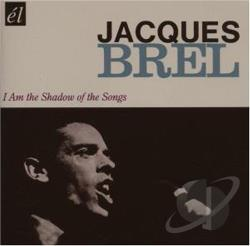 Brel, Jacques - I Am the Shadow of the Songs CD Cover Art