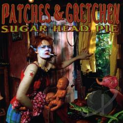 Patches & Gretchen - Sugar Head Pie CD Cover Art