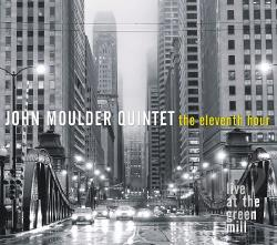 John Moulder Quintet / Moulder, John - Eleventh Hour: Live at the Green Mill CD Cover Art
