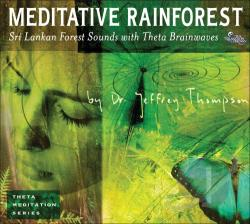 Thompson, Jeffrey D., Dr. - Meditative Rainforest CD Cover Art