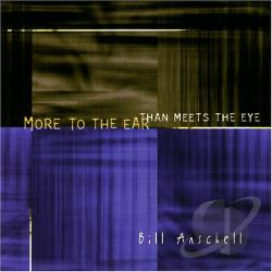 Anschell, Bill - More to the Ear Than Meets the Eye CD Cover Art