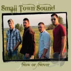 Small Town Sound - Now Or Never CD Cover Art
